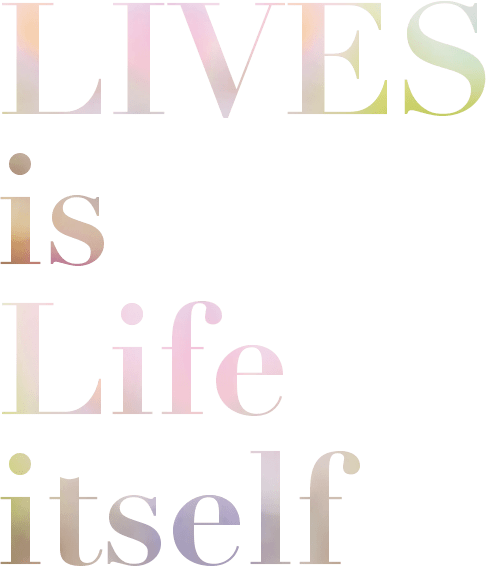 LIVES is Life itself